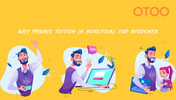 Why Private Tuition is Beneficial for Students?