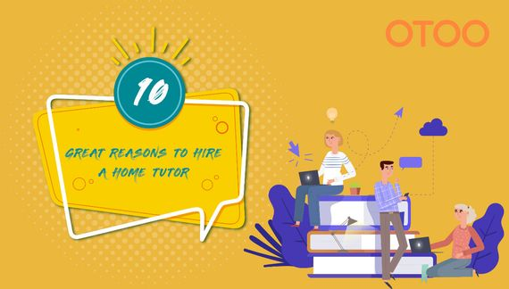 10 Great Reasons to Hire a Home Tutor